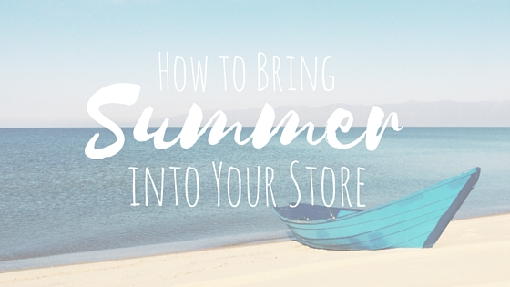 How to Bring Summer into Your Store
